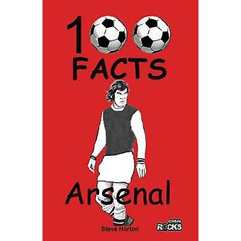 Arsenal - 100 Facts by Steve Horton - 9781908724090 Book