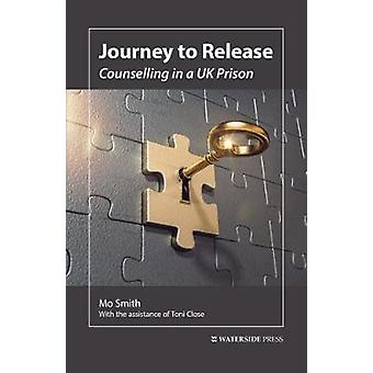 Journey to Release - Counselling in a UK Prison by Mo Smith - 97819099