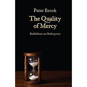 The Quality of Mercy - Reflections on Shakespeare by Peter Brook - 978