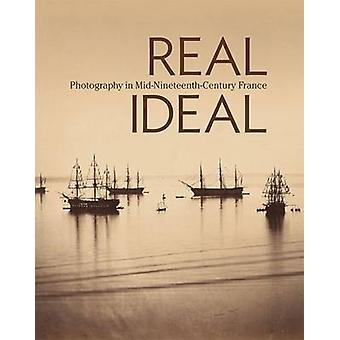 Real/Ideal - Photography in Mid-Nineteenth-Century France by Karen Hel