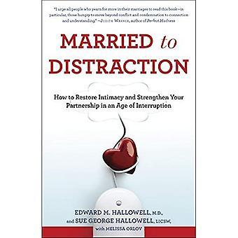 Marié à Distraction: comment faire pour restaurer l'intimité et de renforcer votre partenariat in an Age of Interruption