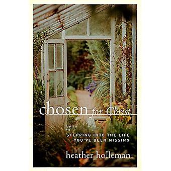 Chosen for Christ: Stepping� Into the Life You've Been� Missing