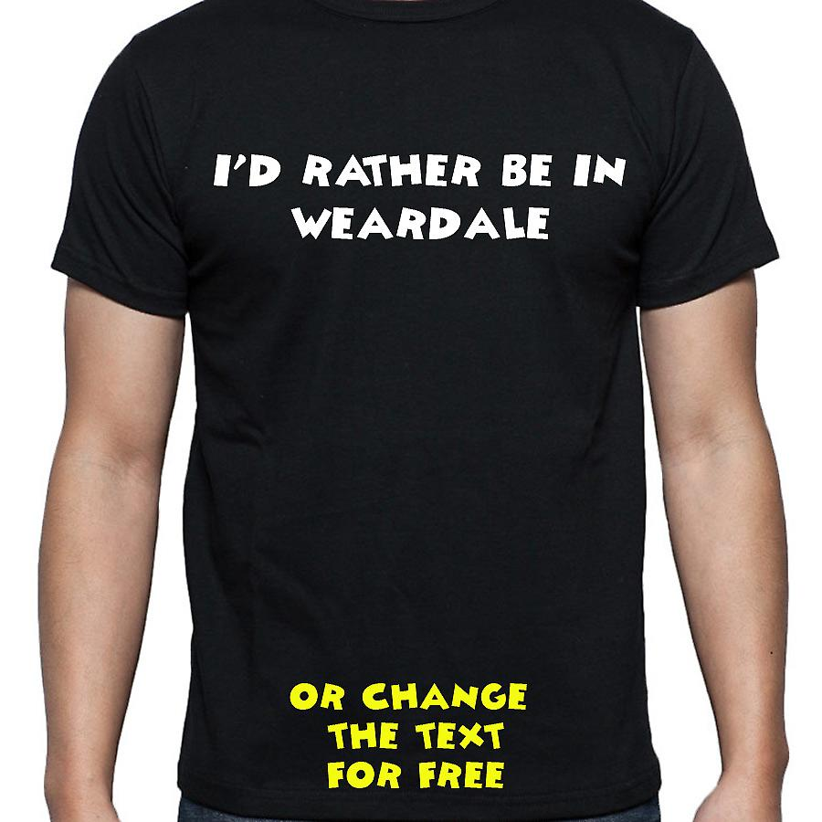 I'd Rather Be In Weardale Black Hand Printed T shirt