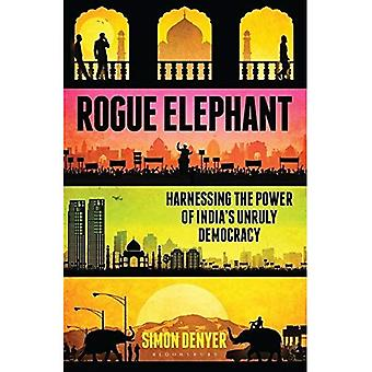 Rogue Elephant: Harnessing the Power of India's Unruly Democracy