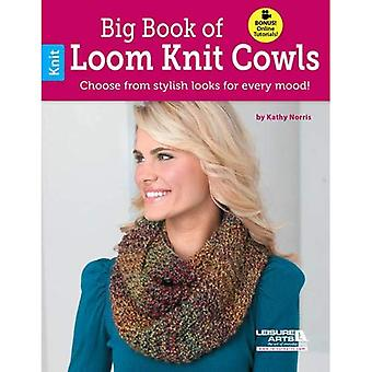 Big Book of Loom Knit Cowls: Choose from Stylish Looks for Every Mood!