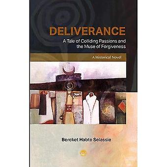 Deliverance: A Tale Of Colliding Passions And The Muse Of Forgiveness, A Historical Novel