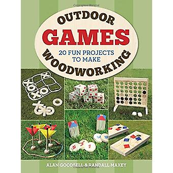 Outdoor Woodworking Games - 20 Fun Projects to Make by Alan Goodsell -