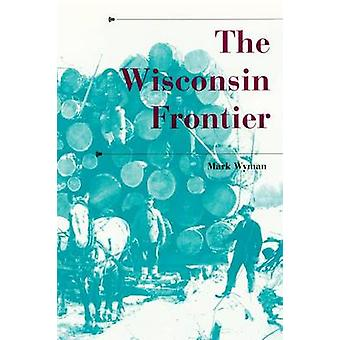 The Wisconsin Frontier by Wyman & Mark