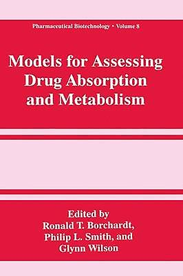 Models for Assessing Drug Absorption and Metabolism by Borchardt & Ronald T.
