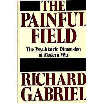The Painful Field The Psychiatric Dimension of Modern War by Gabriel & Richard A.