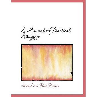 A Manual of Practical Assaying Large Print Edition by van Fleet Furman & Howard