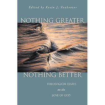 Nothing Greater Nothing Better Theological Essays on the Love of God by Vanhoozer & Kevin J.