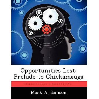 Opportunities Lost Prelude to Chickamauga by Samson & Mark A.
