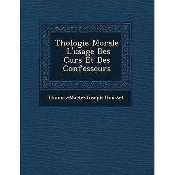 Thologie Morale  Lusage Des Curs Et Des Confesseurs by Gousset & ThomasMarieJoseph