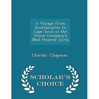 A Voyage from Southampton to Cape Town in the Union Companys Mail Steamer Syria  Scholars Choice Edition by Chapman & Charles