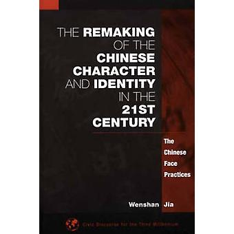 The Remaking of the Chinese Character and Identity in the 21st Century The Chinese Face Practices by Jia & Wenshan
