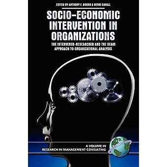 SocioEconomic Intervention in Organizations The IntervenerResearcher and the Seam Approach to Organizational Analysis PB by Savall & Henri