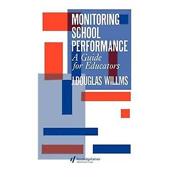 Monitoring School Performance A Guide for Educators by Willms & Jon Douglas