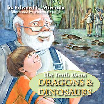 The Truth About Dragons and Dinosaurs by Miranda & Edward & C.