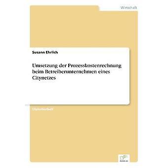 Umsetzung der Prozesskostenrechnung beim Betreiberunternehmen eines Citynetzes av Ehrlich & Susann