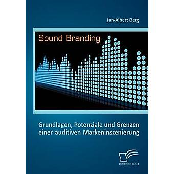 Sound Branding Grundlagen Potenziale und Grenzen einer auditiven Markeninszenierung by Berg & JanAlbert