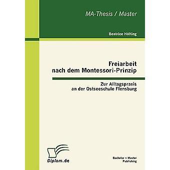 Freiarbeit nach dem MontessoriPrinzip Zur Alltagspraxis en der Ostseeschule Flensburg av Hlting & Beatrice