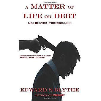 A Matter of Life or Debt by Edward S Blythe - 9780692716267 Book