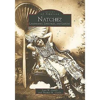 Natchez - Landmarks - Lifestyles - and Leisure by Joan W Gandy - Thoma