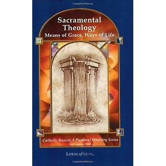 Sacramental Theology - Means of Grace - Ways of Life (Revised edition)