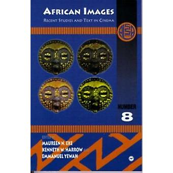 African Images - Recent Studies and Text in Cinema by Kenneth W. Harro
