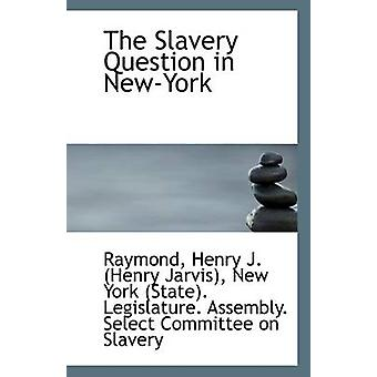 The Slavery Question in New-York by Raymond Henry J (Henry Jarvis) -