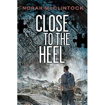 Close to the Heel by Norah McClintock - 9781554699506 Book