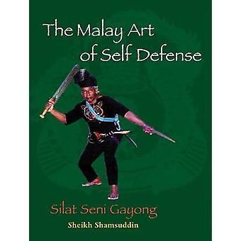 The Malay Art of Self-Defense - Silat Seni Gayong by Sheikh Shamsuddin