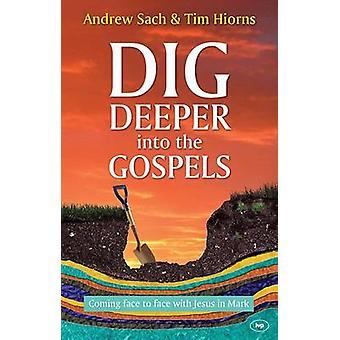 Dig Deeper into the Gospels - Coming Face to Face with Jesus in Mark b
