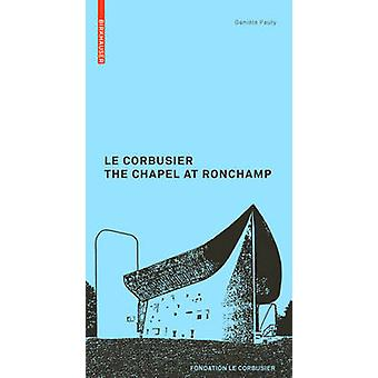 Le Corbusier - The Chapel at Ronchamp by Daniele Pauly - 9783764382322