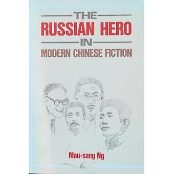 The Russian Hero in Modern Chinese Fiction by Mau-Sang Ng - 978962201