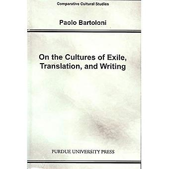 On the Cultures of Exile, Translation and Writing (Comparative Cultural Studies)
