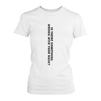 Is There Something Wrong With Your Neck Funny Women's April Fool's Day Tee