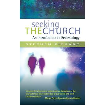 Seeking the Church: An introduction to Ecclesiology (Paperback) by Pickard Stephen