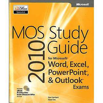 MOS 2010 Study Guide for Microsoft Word - Excel - Powerpoint - and Ou