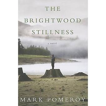 The Brightwood Stillness - A Novel by Mark Pomeroy - 9780870717505 Book