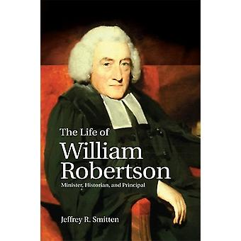 The Life of William Robertson - Minister - Historian - and Principal b