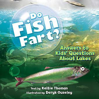 Do Fish Fart? - Answers to Kids' Questions about Lakes by Keltie Thoma
