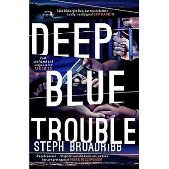 Deep Blue Trouble by Steph Broadribb - 9781910633939 Book