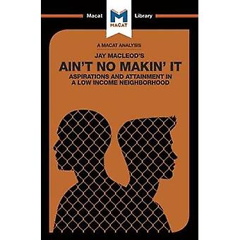 Ain't No Makin' It - Aspirations and Attainment in a Low Income Neighb