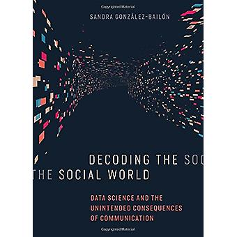 Decoding the Social World - Data Science and the Unintended Consequenc