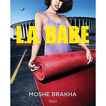LA Babe - Crazy - Sexy - Cool Photography 1975-1989 by Moshe Brakha -