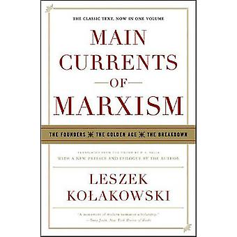 Main Currents of Marxism - The Founders - the Golden Age - the Breakdo