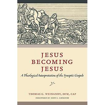 Jesus Becoming Jesus - A Theological Interpretation of the Synoptic Go