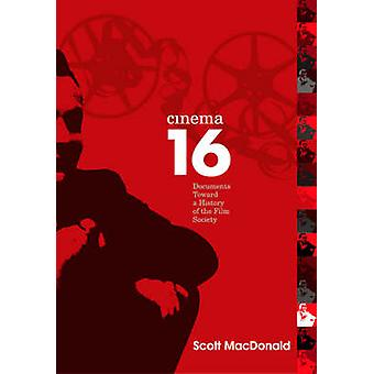 Cinema 16 - Documents Toward History of Film Society by Scott MacDonal